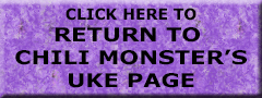 Click Here To Go back To Chili Monster's Ukulele Main Page